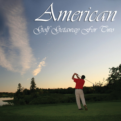 AMERICAN GOLF<sup>®</sup> Getaway - Choose from a selection of the most celebrated and award winning golf destinations in the world for to create your perfect golf experience.  To make it even better, we let you pick the date!  Includes deluxe accommodations for 2 and 2 rounds of premium resort golf.  Airfare not included.